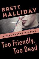 Too Friendly, Too Dead - Brett Halliday