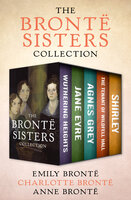 The Brontë Sisters Collection: Wuthering Heights, Jane Eyre, Agnes Grey, The Tenant of Wildfell Hall, and Shirley - Charlotte Bronte, Emily Brontë, Anne Brontë