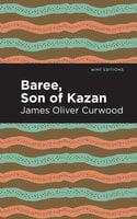 Baree, Son of Kazan - James Oliver Curwood