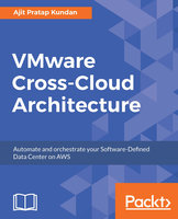 VMware Cross-Cloud Architecture: Automate and orchestrate your Software-Defined Data Center on AWS - Ajit Pratap Kundan