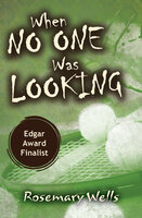 When No One Was Looking - Rosemary Wells