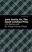 Jane Annie; or, The Good Conduct Prize - Sir Arthur Conan Doyle, J. M. Barrie