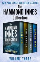 The Hammond Innes Collection Volume Three - Isvik, Air Bridge, Atlantic Fury, and Levkas Man - Hammond Innes