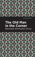 The Old Man in the Corner - Emmuska Orczy