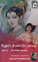 Ponniyin Selvan - The Killer Sword - Part 3 - Kalki