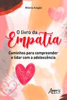 O Livro da Empatia: Caminhos para Compreender e Lidar com a Adolescência - Milena Aragão