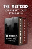 The Mysteries of Robert Louis Stevenson: The Wrong Box and The Body Snatcher - Robert Louis Stevenson