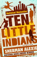 Ten Little Indians - Stories - Sherman Alexie
