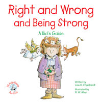 Right and Wrong and Being Strong: A Kid's Guide - Lisa O Engelhardt