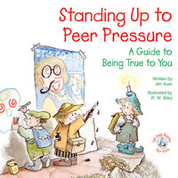 Standing Up to Peer Pressure: A Guide to Being True to You - Jim Auer