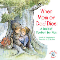 When Mom or Dad Dies: A Book of Comfort for Kids - Daniel Grippo