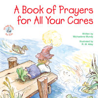 A Book of Prayers for All Your Cares - Michaelene Mundy