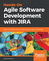 Hands-On Agile Software Development with JIRA: Design and manage software projects using the Agile methodology - David Harned