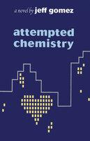 Attempted Chemistry (A Novel) - Jeff Gomez