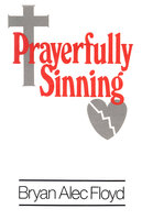 Prayerfully Sinning - Bryan Alec Floyd