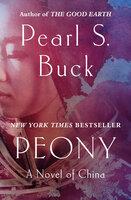 Peony: A Novel of China - Pearl S. Buck