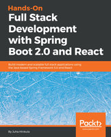 Hands-On Full Stack Development with Spring Boot 2.0 and React: Build modern and scalable full stack applications using the Java-based Spring Framework 5.0 and React - Juha Hinkula
