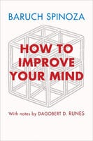 How to Improve Your Mind - Baruch Spinoza