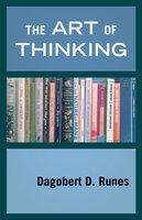 The Art of Thinking - Dagobert D. Runes