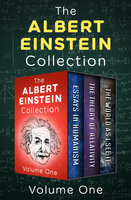 The Albert Einstein Collection (Volume One): Essays in Humanism, The Theory of Relativity, and The World As I See It - Albert Einstein