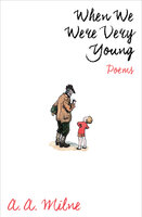 When We Were Very Young: Poems - A.A. Milne