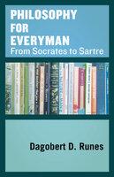 Philosophy for Everyman: From Socrates to Sartre - Dagobert D. Runes