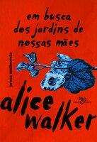 Em busca dos jardins de nossas mães - Alice Walker