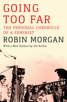 Going Too Far: The Personal Chronicle of a Feminist - Robin Morgan