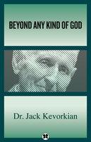 Beyond Any Kind of God - Jack Kevorkian