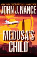 Medusa's Child - John J. Nance