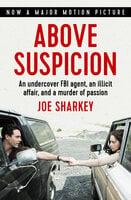 Above Suspicion: An Undercover FBI Agent, an Illicit Affair, and a Murder of Passion - Joe Sharkey