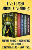Five Classic Animal Adventures: The Jungle Book, The Story of Doctor Dolittle, The Call of the Wild, The Wind in the Willows, and Black Beauty - Hugh Lofting, Jack London, Rudyard Kipling, Kenneth Grahame, Anna Sewell