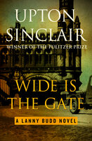 Wide Is the Gate - Upton Sinclair