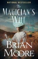 The Magician's Wife: A Novel - Brian Moore