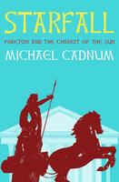 Starfall: Phaeton and the Chariot of the Sun - Michael Cadnum
