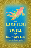 The Lampfish of Twill - Janet Taylor Lisle