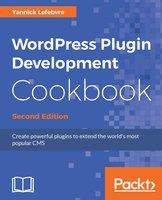 WordPress Plugin Development Cookbook - Second Edition - Yannick Lefebvre
