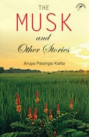 The Musk and other stories - Arupa Patangia Kalita