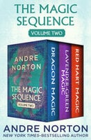 The Magic Sequence Volume Two: Dragon Magic, Lavender-Green Magic, and Red Hart Magic - Andre Norton