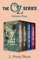The Oz Series Volume Four: The Lost Princess of Oz, The Tin Woodman of Oz, The Magic of Oz, and Glinda of Oz - L. Frank Baum