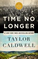 Time No Longer: A Novel - Taylor Caldwell