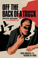Off the Back of a Truck: Unofficial Contraband for the Sopranos Fan - Nick Braccia