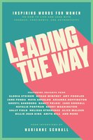 Leading the Way: Inspiring Words for Women on How to Live and Lead with Courage, Confidence, and Authenticity - Marianne Schnall