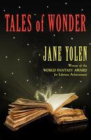 Tales of Wonder - Jane Yolen