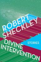 Divine Intervention - Stories - Robert Sheckley