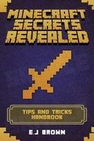 Minecraft Secrets Revealed: The Ultimate Tips And Tricks Minecraft Handbook - E.J Brown