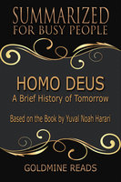 Homo Deus - Summarized for Busy People: A Brief History of Tomorrow: Based on the Book by Yuval Noah Harari - Goldmine Reads