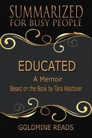 Educated - Summarized for Busy People (A Memoir: Based on the Book by Tara Westover) - Goldmine Reads