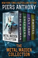 The Metal Maiden Collection: To Be a Woman, Shepherd, Fly Trap, and Awares - Piers Anthony