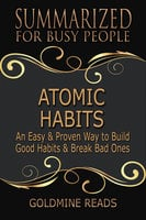 Atomic Habits - Summarized for Busy People (An Easy & Proven Way to Build Good Habits & Break Bad Ones: Based on the Book by James Clear)
